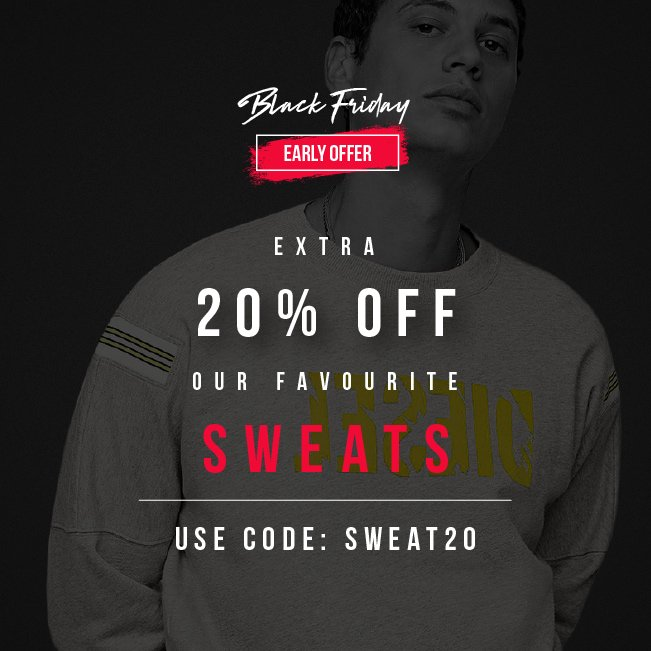Black Friday Early Offer  EXTRA  20% OFF  OUR FAVOURITE SWEATS  USE CODE: SWEAT20