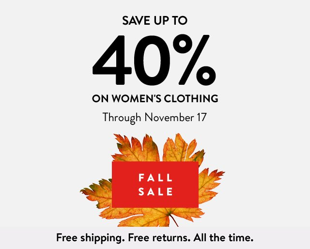 Fall Sale: Save up to 40% on women's clothing through November 17. | Free shipping. Free returns. All the time.