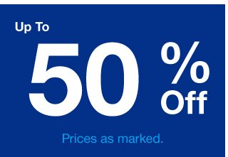 Up to 50% Off   Prices as marked.