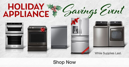 Holiday Appliance Savings Event. While Supplies Last.