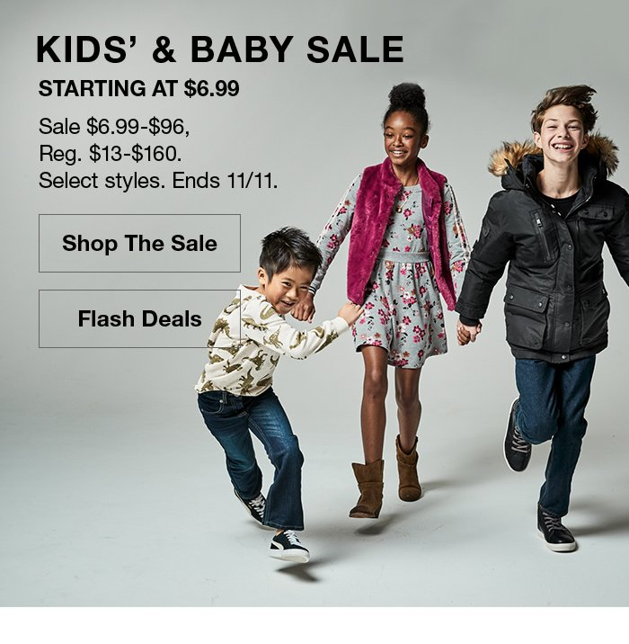 Kids' and Baby Sale, Starting at $6.99, Sale $6.99-$96, Reg. $13-$160, Select styles, Ends 11/11, Shop the Sale, Flash Deals