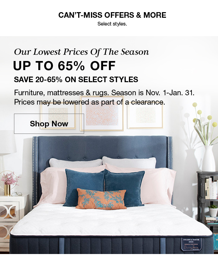Can't-Miss Offers and More, Select styles, Our Lowest Prices of The Season, Up to 65 percent off, save 20-65 percent on Select Styles, Shop Now