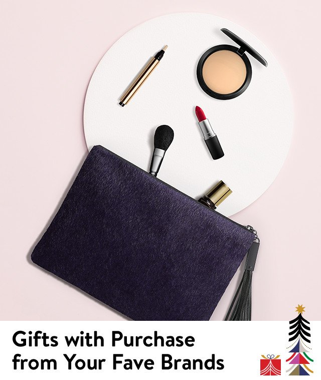 Gifts with purchase from your fave brands.