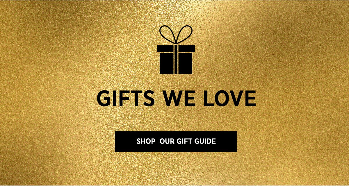 Gifts We Love! Shop Our Gift Guide »