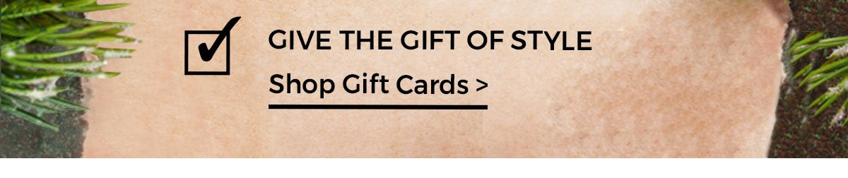 GIVE THE GIFT OF STYLE SHOP GIFT CARDS