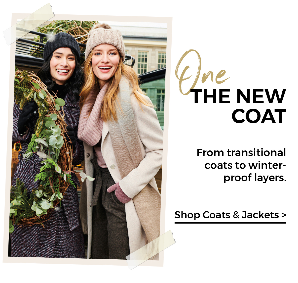 ONE THE NEW COAT From transitional coats to winter-proof layers. Shop coats & jackets