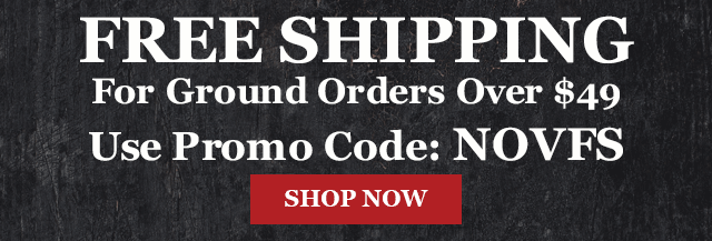 Free Shipping for Ground Orders Over $49 - Use Promo Code: NOVFS