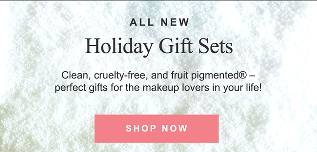 Clean, cruelty-free, and fruit-pigmented® perfect gifts for the makeup lovers in your life!