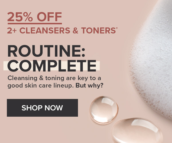 25% OFF 2+ CLEANSERS AND TONERS