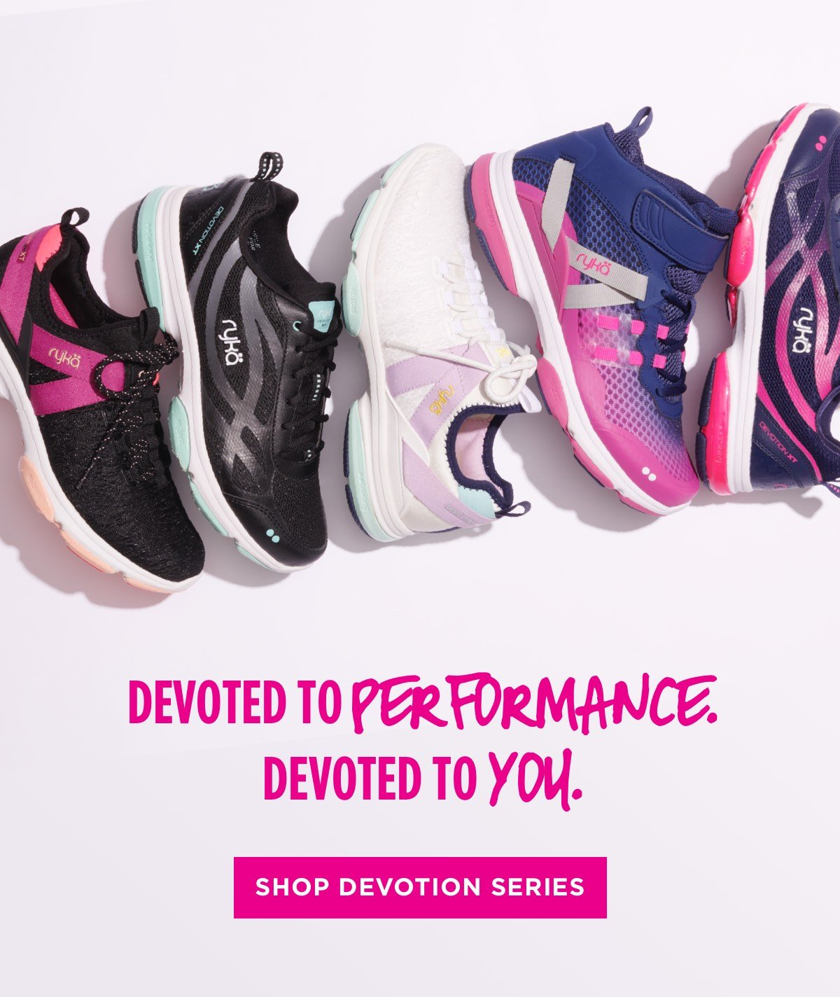 Devoted to performance. Devoted to you. SHOP DEVOTION SERIES