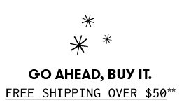 Go ahead, buy it. Free shipping over $50*