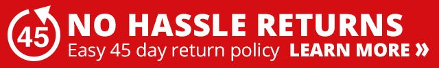 NO HASSLE RETURNS— Easy 45 Day Return Policy! Learn More