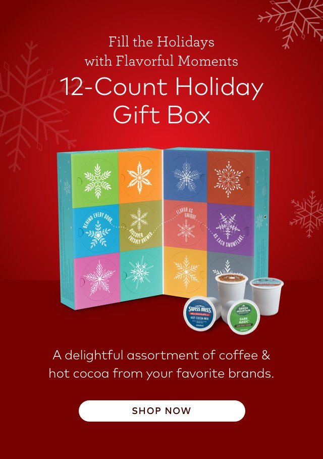 Fill the Holidays with Flavorful Moments 12-Count Holiday Gift Box A delightful assortment of coffee & hot cocoa from your favorite brands SHOP NOW