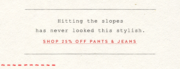 Shop 20% off pants and jeans.