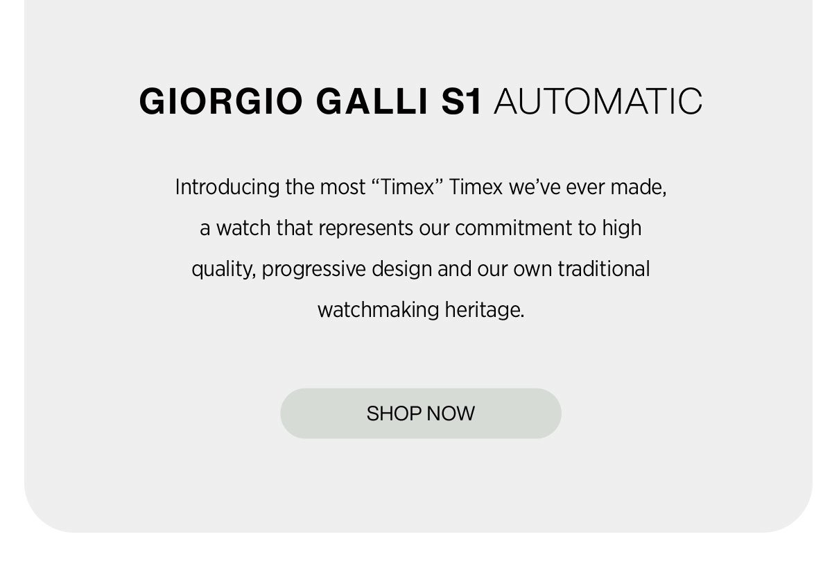 "Giorgio Galli S1 Automatic: Introducing the most ""Timex"" Timex we've ever made, a watch that represents our commitment to high quality, progressive design and our own traditional watchmaking heritage. Shop Now »"
