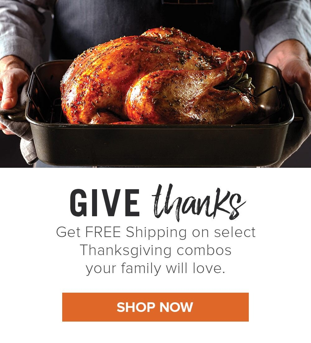 GIVE thanks - Get FREE Shipping on select Thanksgiving combos your family will love. | Shop Now