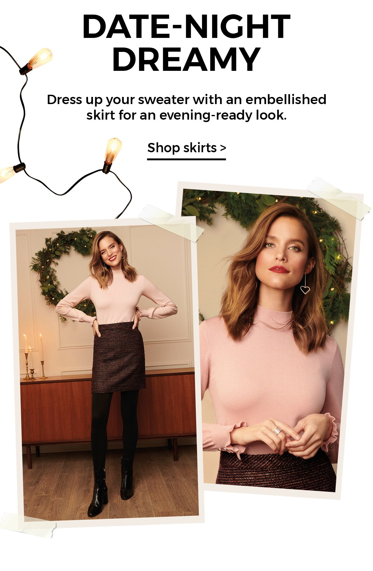 Date-night dreamy Dress up your sweater with an embellished skirt for an evening-ready look. Shop now