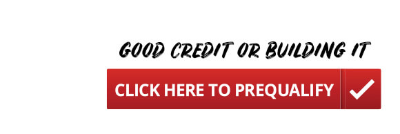 Good Credit or Building It | Click Here to Prequalify