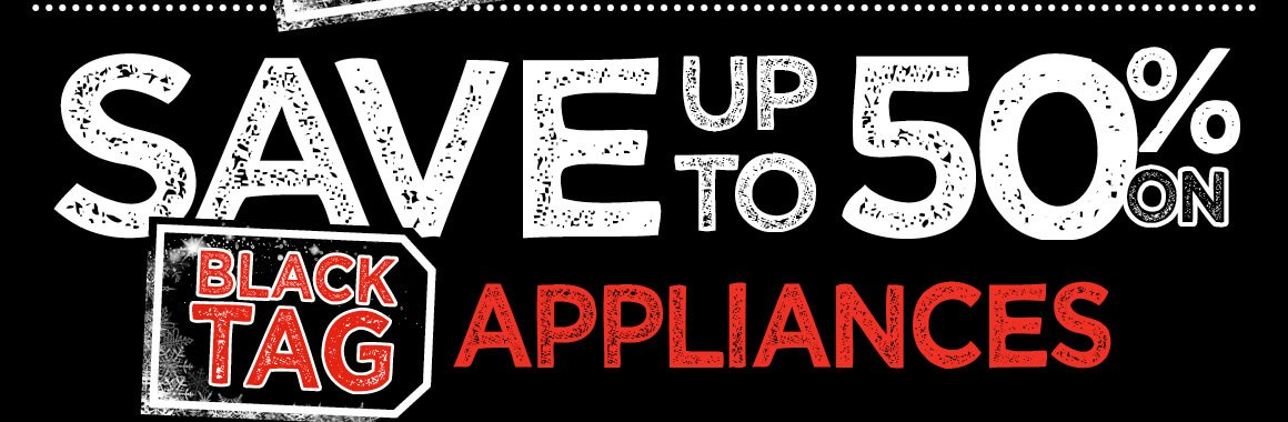 Save up to 50% on Black Tag Appliances