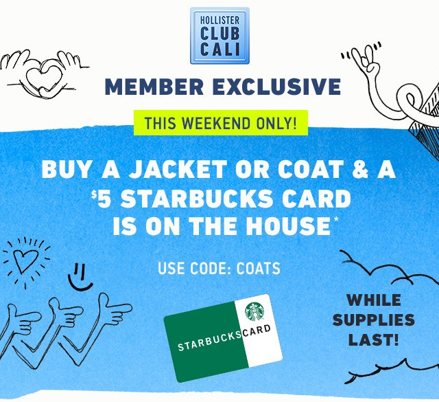 CLUB CALI: $5 STARBUCKS CARD WITH JACKETS & COATS PURCHASE