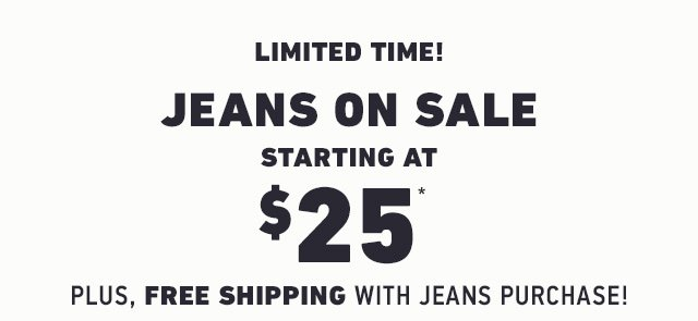 JEANS ON SALE STARTING AT $25 + FREE SHIPPING WITH JEANS PURCHASE