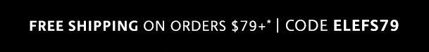 Use Code: ELEFS79   Shop Now