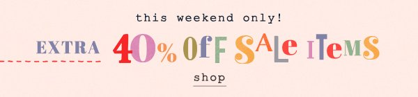 Shop an extra 40% off sale items.