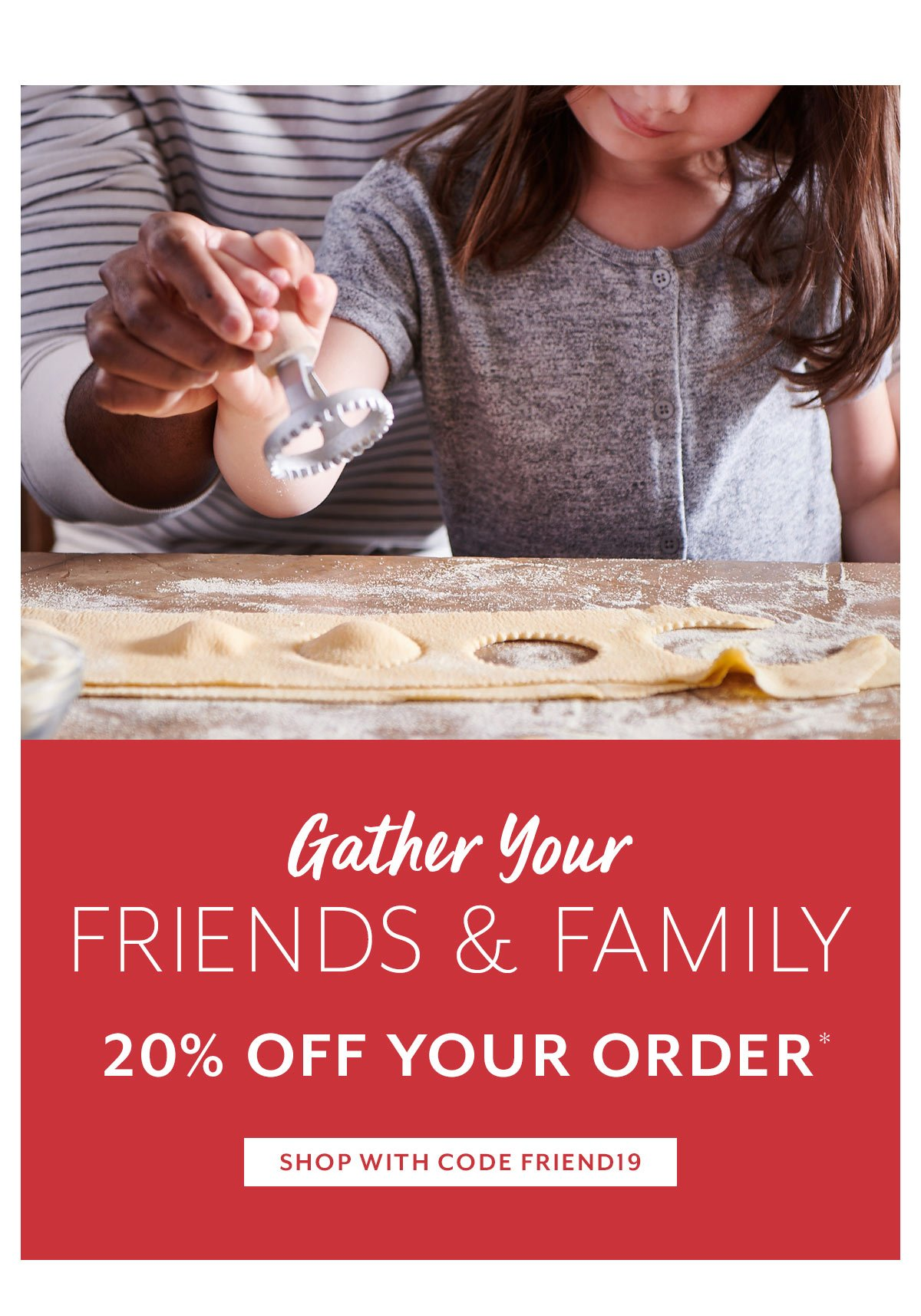 Friends & Family • Shop with Code FRIEND19