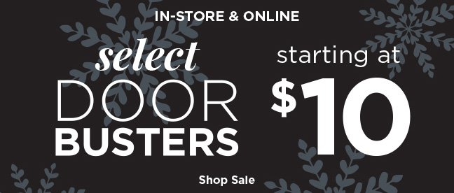 IN-STORE & ONLINE | select DOORBUSTERS starting at $10 | Shop Sale