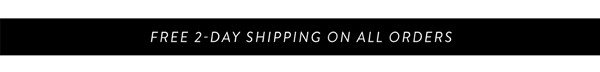 FREE 2-DAY SHIPPING ON ALL ORDERS