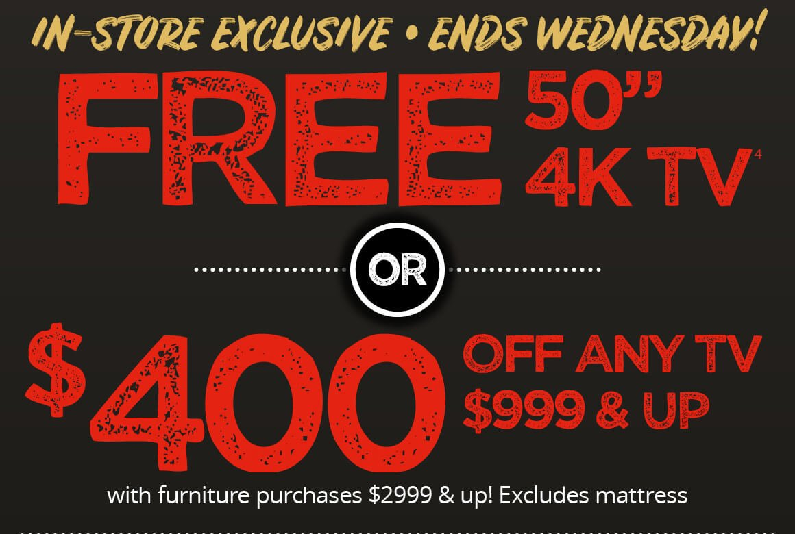 "Free 50"" 4K TV or $400 off any TV $999 & up"