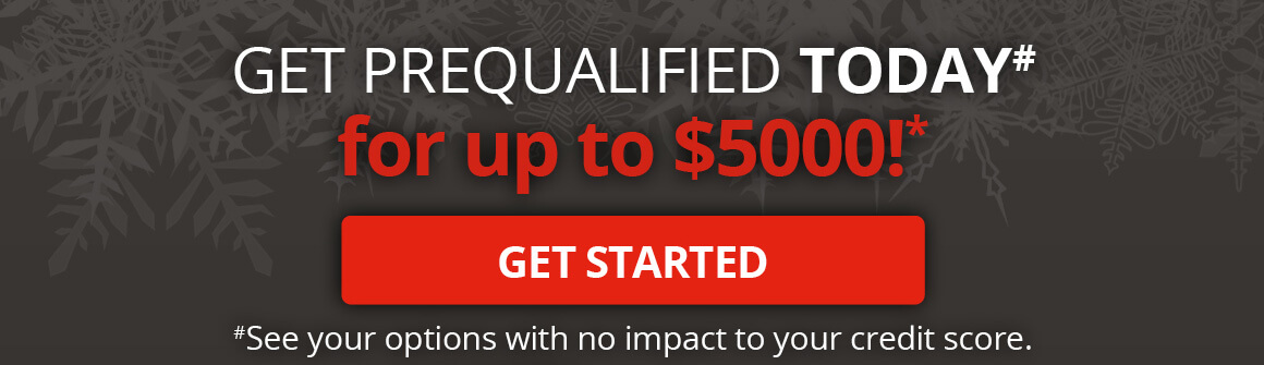 Get Prequalified Today for up to $5k!