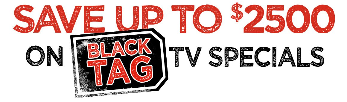 Save up to $2500 on Black Tag TV Specials