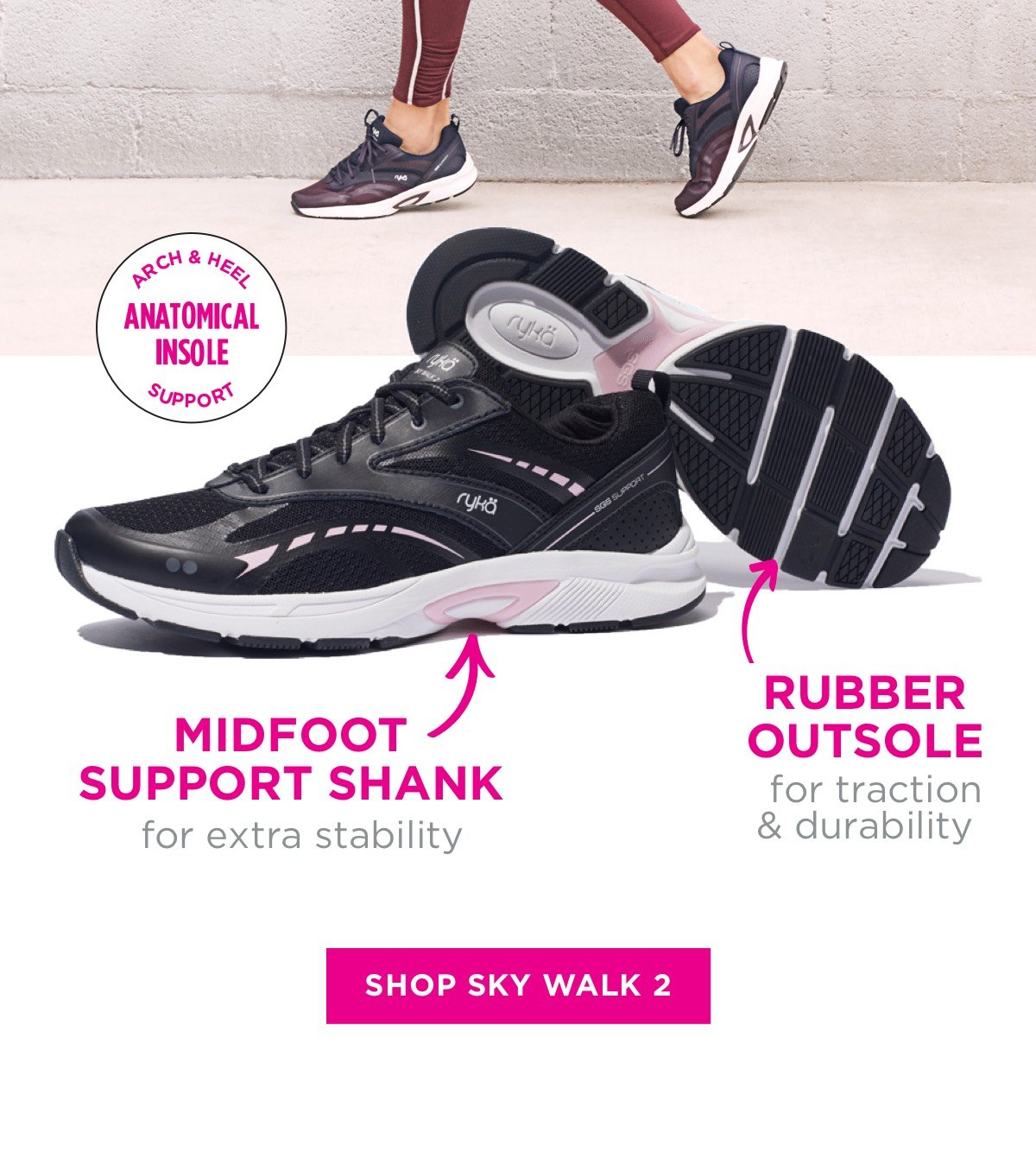 Rubber outsole and midfoot support shank. SHOP SKY WALK 2