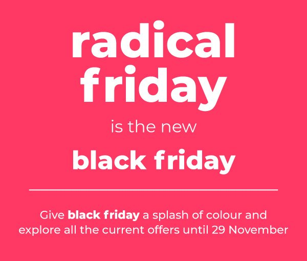 Give Black Friday a splash of colour and explore all the current offers until 29 November