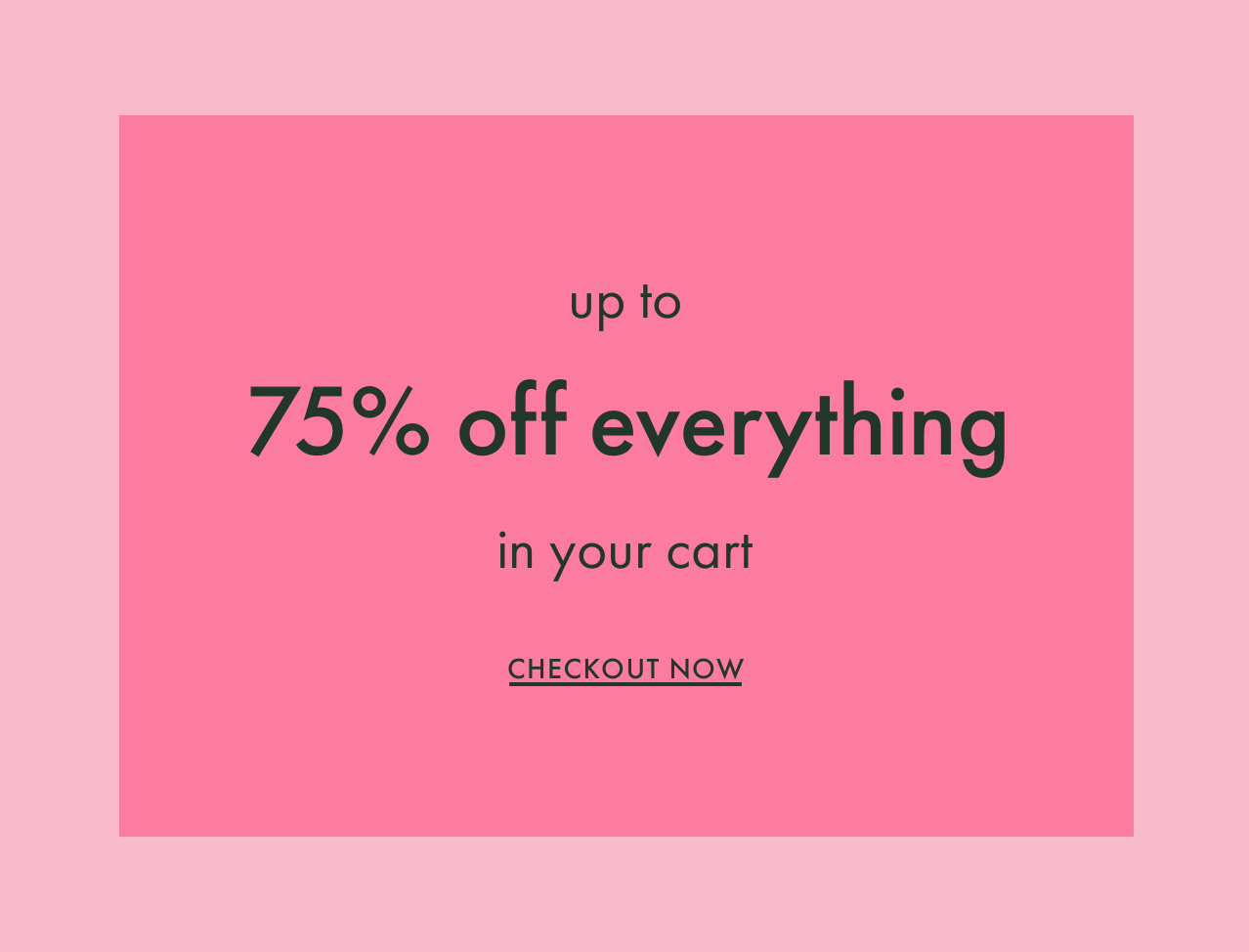 up to 75% off everything in your cart