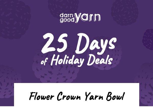 Darn Good Yarn. 25 Days of Holiday Deals! Flower Crown Yarn Bowl