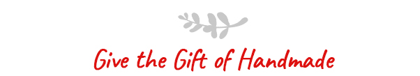 Give the Gift of Handmade