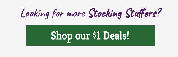 Looking for more Stocking Stuffers? Shop our $1 Deals!