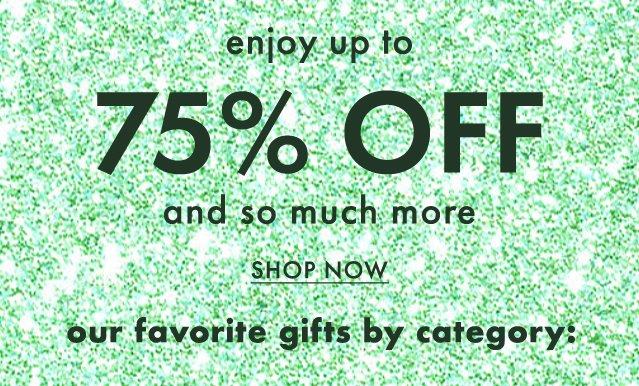 enjoy up to 75% off and so much more
