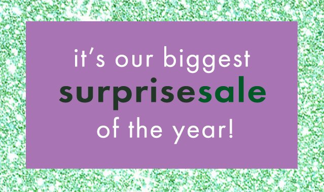 it's our biggest surprisesale of the year!