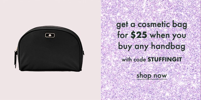 get a cosmetic bag for $25 when you buy any handbag