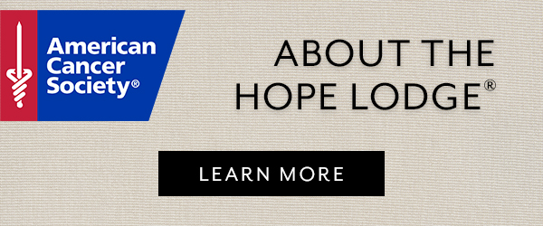 About the Hope Lodge - Learn More >>