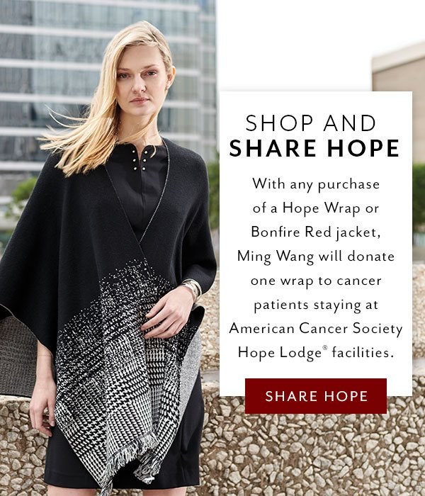 Shop and Share Hope - With any purchase of a Hope Wrap or Bonfire Red jacket, Ming Wang will donate one wrap to cancer patients staying at American Cancer Society Hope Lodge(r) facilities.