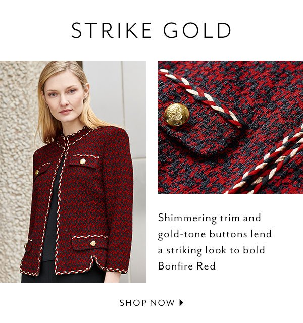 Strike Gold - Shimmering trim and gold-tone buttons lend a striking look to bold Bonfire Red