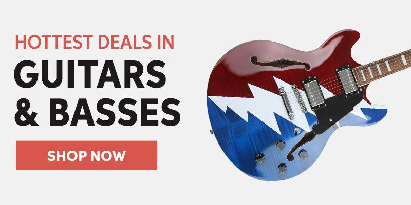 Hottest Deals In Guitars & Basses