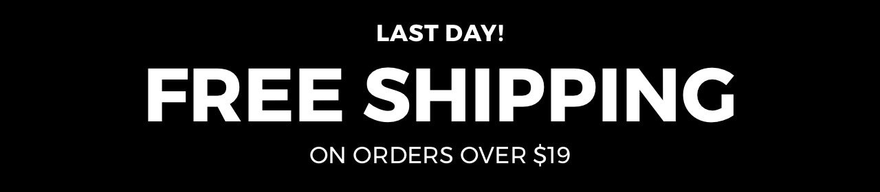 Last Day! Free Shipping on Orders Over $19