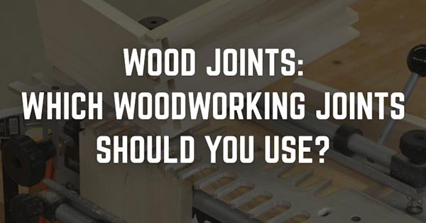 Woodworkers Guild Of America Woodworking Joints Which Ones Should You Use Milled