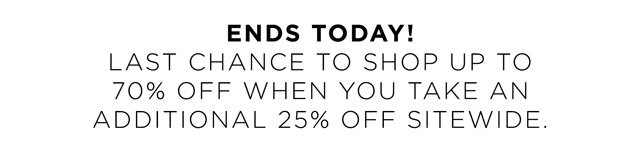 ENDS TODAY! LAST CHANCE TO SHOP UP TO 70% OFF