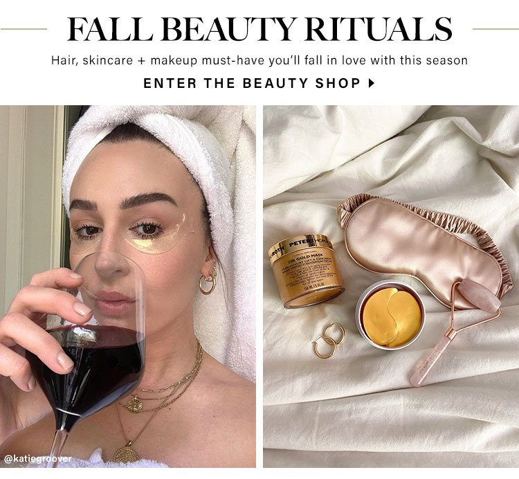 Fall Beauty Rituals. Hair, skincare + makeup must-have you'll fall in love with this season. Enter the Beauty Shop.